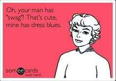 Oh, you're man has swag? That's cute. Mine has dress blues.