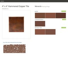 "4"" x 4"" Hammered Copper Tile. Medallions. Flooring & Rugs. Menards. Behr. Benjamin Moore. Valspar Paint.  Click the gray Visit button to see the matching paint names."