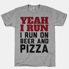 Yeah I Run I Run On Beer And Pizza #run #cardio #fitness #lazy #beer #pizza #food #funny #lol