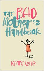 The Bad Mother's Handbook by kate Long. The Bad Mother's Handbook, Reading Nook, Self Help, Growing Up, Novels, In This Moment, Shit Happens, Stretching, Books
