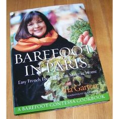 Barefoot in Paris: Easy French Food You Can Make at Home by Ina Garten  @Patricia Cochran - you need this book!