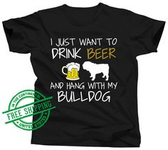 Bulldog Shirt  I Just Want To Drink Beer and Pet My by OhMyPawd