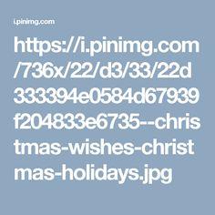 https://i.pinimg.com/736x/22/d3/33/22d333394e0584d67939f204833e6735--christmas-wishes-christmas-holidays.jpg