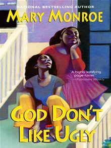 "Read ""God Don't Like Ugly"" by Mary Monroe available from Rakuten Kobo. New York Times bestselling author Mary Monroe sweeps readers back to the streets, porches, and parlors of civil rights-e. Mary Monroe, African American Books, African Literature, Books To Read, My Books, Reading Books, Reading Lists, Black Authors, Come Undone"