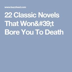 22 Classic Novels That Won't Bore You To Death