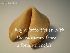Buy a lotto ticket with the numbers from a fortune cookie / Bucket List Ideas / Before I Die