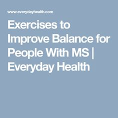 Exercises to Improve Balance for People With MS | Everyday Health