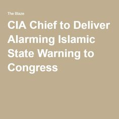 CIA Chief to Deliver Alarming Islamic State Warning to Congress