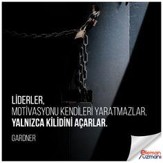 Liderler, motivasyonu kendileri yaratmazlar, yalnızca kilidini açarlar.  - GARDNER #gardner #lider #motivasyon #kilit #elemanuzmani #işilanları
