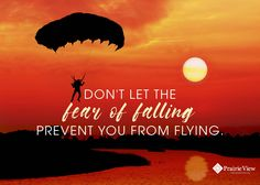 """""""Don't let the fear of falling prevent you from flying."""""""
