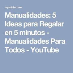 Manualidades: 5 Ideas para Regalar en 5 minutos - Manualidades Para Todos - YouTube