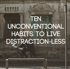 10 Unconventional Habits to Live Distraction-Less: