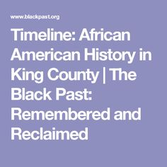 Timeline: African American History in King County | The Black Past: Remembered and Reclaimed