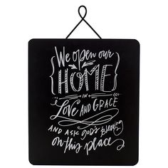 Home Sign | $32 | Message: We open our home in Love and Grace and ask God's blessing on this place.