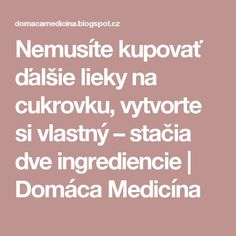 Nemusíte kupovať ďalšie lieky na cukrovku, vytvorte si vlastný – stačia dve ingrediencie | Domáca Medicína Diabetes, Life Is Good, Detox, About Me Blog, Health, Quotes, Forks, Style, Fitness Studio