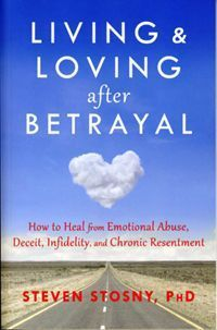 BOOK REVIEW: Living and Loving After Betrayal - How To Heal From Emotional Abuse, Deceit, Infidelity, & Chronic Resentment.