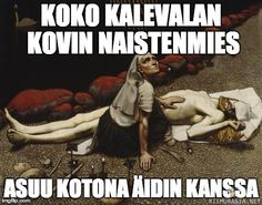 Translation: The toughest ladiesman in Kalevala, lives with his mom