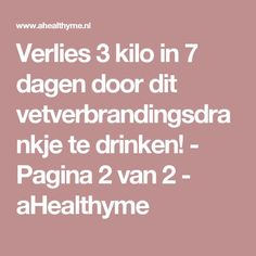 Verlies 3 kilo in 7 dagen door dit vetverbrandingsdrankje te drinken! - Pagina 2 van 2 - aHealthyme Wellness Tips, Health And Wellness, Health Fitness, Healthy Drinks, Healthy Recipes, Keeping Healthy, Get In Shape, Face And Body, Health And Beauty