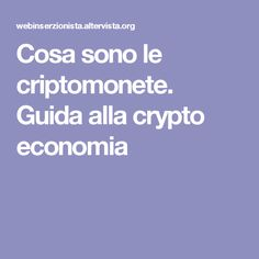 Cosa sono le criptomonete. Guida alla crypto economia