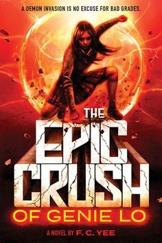 The Epic Crush of Genie Lo by FC Yee - Genie Lo the type who always wins. The struggle to get into a top college consumes her every waking thought. But when her hometown is invaded by demons, her priorities change.  Enter Quentin, a quiet new student who guides Genie as she battles the Hellspawn.  But Quentin is not who he seems.  And neither, for that matter, is Genie. But every second Genie spends uncovering her true nature is a second in which the lives of her loved ones hang in the…