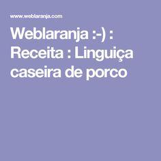 Weblaranja :-) : Receita : Linguiça caseira de porco