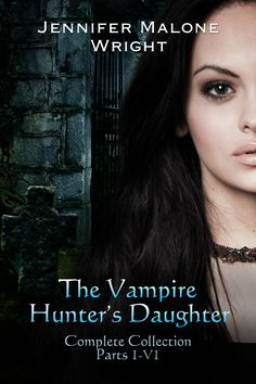 The Collection of The Vampire Hunter's Daughter parts 1-6