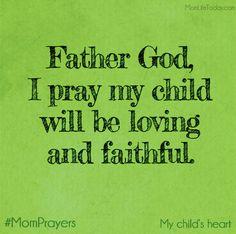 Father God, I pray my child will be loving and faithful. #MomPrayer
