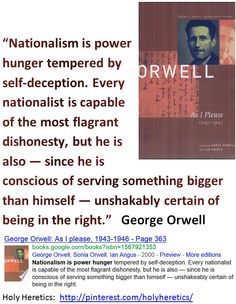 Nationalism is power hunger tempered by self-deception. Every nationalist is capable of the most flagrant dishonesty -  George Orwell