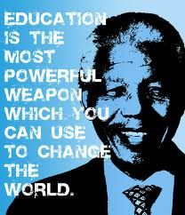 """""""Education is the most powerful weapon which you can use to change the world."""" -Nelson Mandela"""