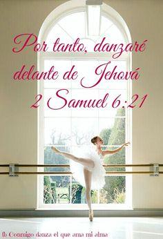 Por tanto danzaré delante de Jehová...