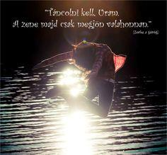 """""""Táncolni kell, uram, a zene majd csak megjön valahonnan!"""" (Nikosz Kazantzakisz: Zorbász, a görög) Funny Quotes, Life Quotes, Lets Dance, More Than Words, Music Love, Tarot, Encouragement, Wisdom, Messages"""