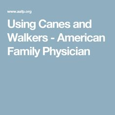Using Canes and Walkers - American Family Physician