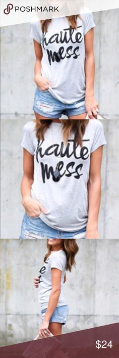 """Haute Mess Graphic Tee Super cute Haute Mess T-Shirt! Heather gray with black print lettering.                                          Small-      Bust: 34""""  Length: 25""""                               Medium- Bust: 36"""" Length: 26""""                                 Large-      Bust: 38""""  Length: 26"""" Tops Tees - Short Sleeve"""