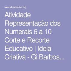 Atividade Representação dos Numerais 6 a 10 Corte e Recorte Educativo | Ideia Criativa - Gi Barbosa Educação Infantil