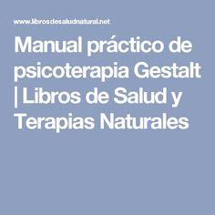 Manual práctico de psicoterapia Gestalt | Libros de Salud y Terapias Naturales