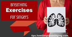 Click here to read morea bout breathing exercises for singers: http://tips.how2improvesinging.com/breathing-exercises-for-singers/