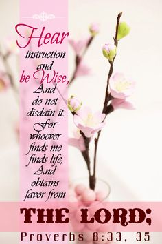 """""""Hear instruction and be wise, and do not neglect it. Blessed is the one who listens to me, watching daily at my gates, waiting beside my doors. For whoever finds me finds life and obtains favor from the Lord,"""" Proverbs ESV Scripture Verses, Bible Scriptures, Bible Quotes, Proverbs 8, Book Of Proverbs, Knowledge And Wisdom, Jesus Is Lord, Jesus Christ, Faith In God"""