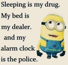 Funny Minion Quote About Sleep vs. Drug... - Drug, Funny, funny minion quotes, Funny Quote, Minion, quote, Sleep - Minion-Quotes.com