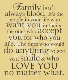 "So true.... and I have learned this the hard way - so of my closest family ""don't have drop of my ""families blood"""