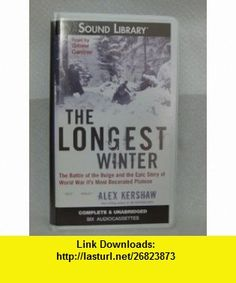 The Longest Winter The Battle of the Bulge and the Epic Story of World War IIs Most Decorated Platoon (9780792734314) Alex Kershaw, Grover Gardner , ISBN-10: 0792734319  , ISBN-13: 978-0792734314 ,  , tutorials , pdf , ebook , torrent , downloads , rapidshare , filesonic , hotfile , megaupload , fileserve