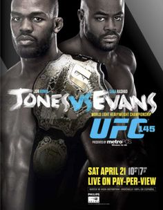 SATURDAY, APRIL 21 UFC 145 Where: Philips Arena, Atlanta, Georgia Television: PPV Main-card bouts: UFC light heavyweight title: Jon Jones (champion) vs. Rashad Evans (challenger) Brendan Schaub vs. Ben Rothwell Mark Bocek vs. Matt Wiman Michael Angel Torres vs. Michael McDonald