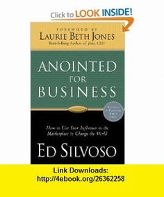 Anointed for Business - How to use your influence in the marketplace to change the world (9780830741960) Ed Silvoso, Laurie Beth Jones , ISBN-10: 0830741968  , ISBN-13: 978-0830741960 ,  , tutorials , pdf , ebook , torrent , downloads , rapidshare , filesonic , hotfile , megaupload , fileserve