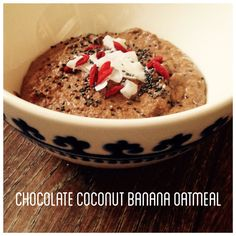 *CHOCOLATE COCONUT BANANA OATMEAL*