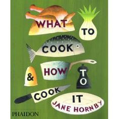 The best book to learn to cook from. What to Cook & How to Cook It by Jane Hornby