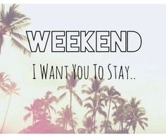 Weekend i want you to stay life quotes quotes quote life inspirational quotes life lessons weekend life sayings Quotes To Live By, Me Quotes, Funny Quotes, Nothing Left To Say, Weekend Quotes, Weekend Vibes, Happy Weekend, Happy Friday, Life Inspiration