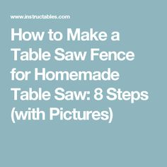 How to Make a Table Saw Fence for Homemade Table Saw: 8 Steps (with Pictures)
