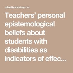 Teachers' personal epistemological beliefs about students with disabilities as indicators of effective teaching practices - Jordan - 2003 - Journal of Research in Special Educational Needs - Wiley Online Library