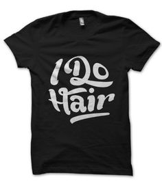 I Do Hair Shirts on Etsy, $20.00