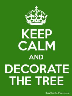Keep Calm and Decorate The Tree