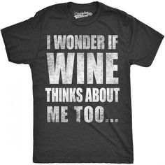 I wonder if wine thinks about me too...